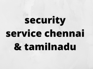 security service chennai & tamilnadu