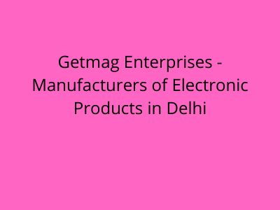 Getmag Enterprises - Manufacturers of Electronic Products in Delhi